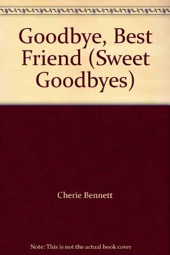 Goodbye, Best Friend (Sweet Goodbyes) By Cherie Bennett