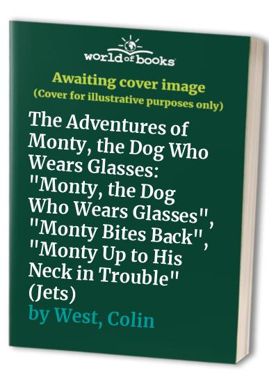 The Adventures of Monty, the Dog Who Wears Glasses By Colin West