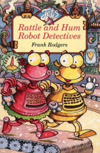Rattle and Hum Robot Detectives By Frank Rodgers