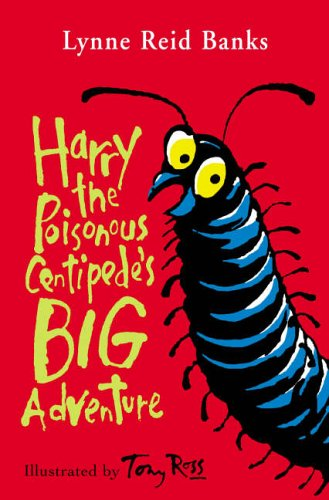 Harry the Poisonous Centipede's Big Adventure By Lynne Reid Banks