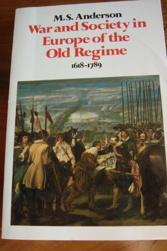 War and Society in Europe of the Old Regime, 1618-1789 By M. S. Anderson