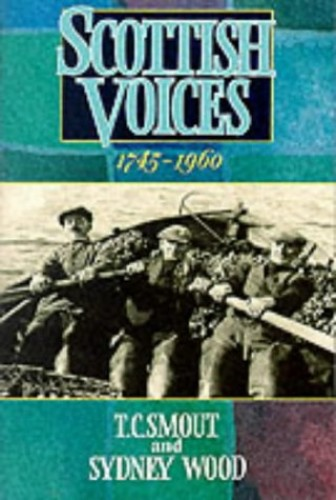 Scottish Voices, 1745-1960 By T. C. Smout