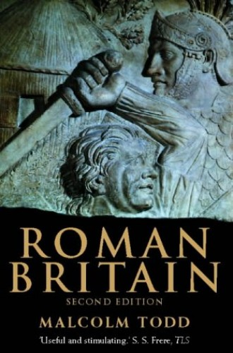 Roman Britain 55 BC-AD 400. The Province Beyond Ocean. Second Edition By Malcolm Todd