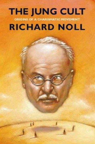 The Jung Cult: Origins of a Charismatic Movement By Richard Noll