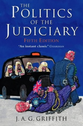 Politics of the Judiciary By J.A.G. Griffith