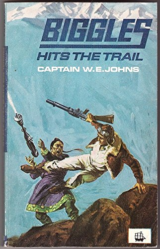 Biggles Hits the Trail By W. E. Johns