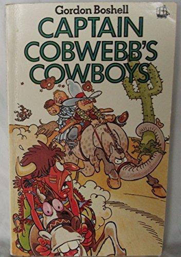 Captain Cobwebb's Cowboys By Gordon Boshell