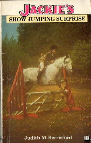 Jackie's show jumping surprise By Judith M Berrisford