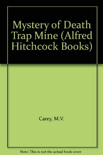 Mystery of Death Trap Mine (Alfred Hitchcock Books) By M.V. Carey