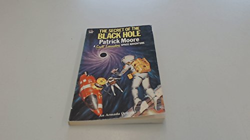 Secret of the Black Hole (Scott Saunders space adventure series) By CBE, DSc, FRAS, Sir Patrick Moore