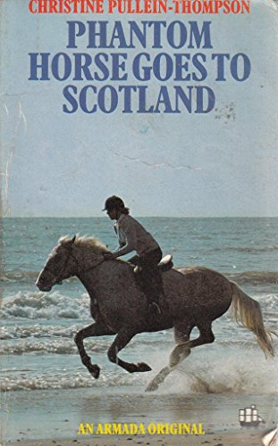 Phantom Horse Goes to Scotland By Christine Pullein-Thompson