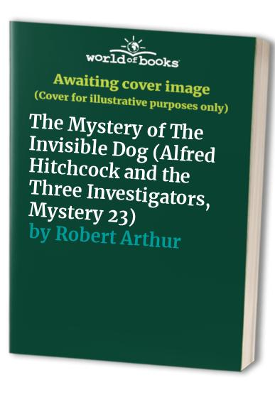 The Mystery of The Invisible Dog (Alfred Hitchcock and the Three Investigators, Mystery 23) By William Arden