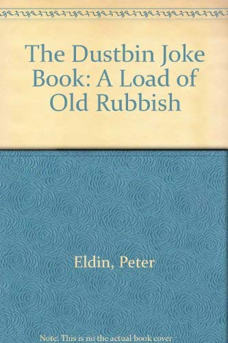 The Dustbin Joke Book: A Load of Old Rubbish By Peter Eldin