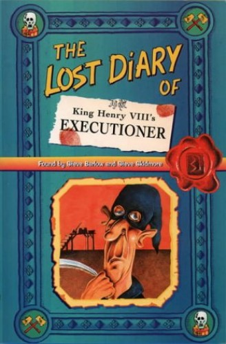 The Lost Diary of King Henry VIII's Executioner (Lost Diaries S) By Steve Barlow