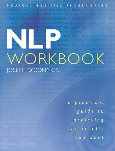 Nlp Workbook: A Practical Guide To Achieving The Results You Want By Joseph O'Connor