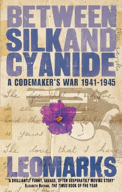 Between Silk and Cyanide: A Codemaker's War 1941–1945 By Leo Marks