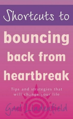 Shortcuts to - Bouncing Back From Heartbreak (Shortcuts series) By Gael Lindenfield