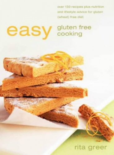 Easy Gluten Free Cooking: Over 130 recipes plus nutrition and lifestyle advice for gluten (wheat) free diet By Rita Greer