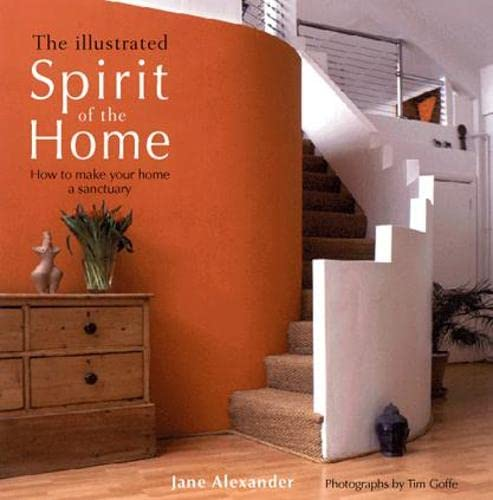 The Illustrated Spirit of the Home: How to Make Your Home a Sanctuary By Jane Alexander