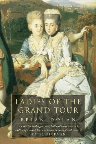 Ladies of the Grand Tour By Brian Dolan