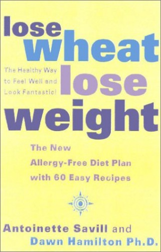 Lose Wheat, Lose Weight By Antoinette Savill