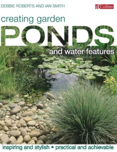 Creating Garden Ponds and Water Features By Ian Smith