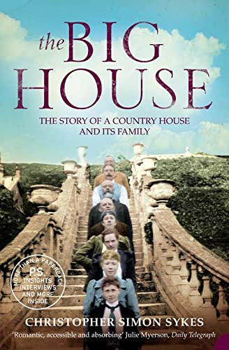 The Big House: The Story of a Country House and Its Family by Christopher Simon Sykes
