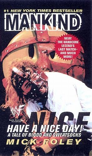 Mankind: Have a Nice Day! - A Tale of Blood and Sweatsocks by Mick Foley