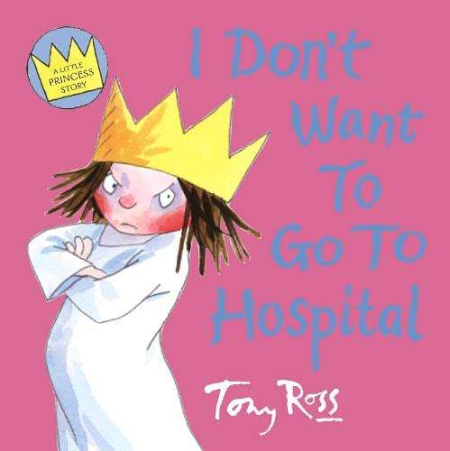 I Don't Want To Go To Hospital By Tony Ross