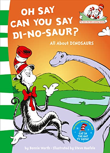 Oh Say Can You Say Di-no-saur?: All about dinosaurs (The Cat in the Hat's Learning Library, Book 3) By Bonnie Worth