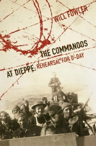 The Commandos at Dieppe By Will Fowler