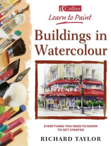Collins Learn to Paint - Buildings in Watercolour By Richard S. Taylor
