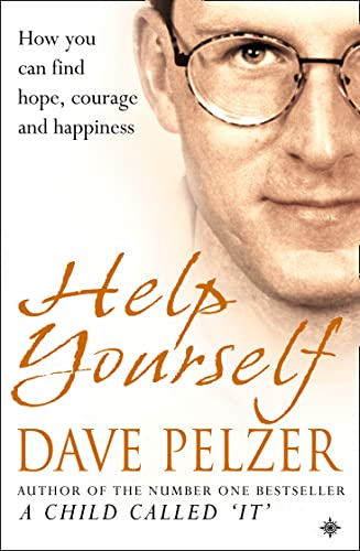 Help Yourself : How You Can Find Hope, Courage and Happiness by Dave Pelzer