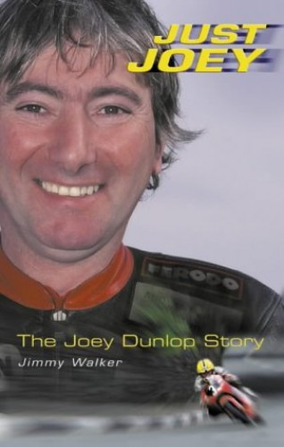 Just Joey: The Joey Dunlop Story by Jimmy Walker