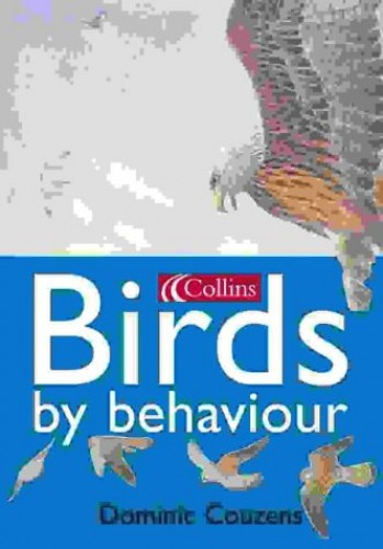 Collins Birds by Behaviour By Dominic Couzens