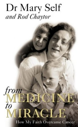 From Medicine to Miracle By Mary Self