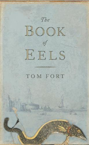 The Book of Eels: On the Trail of the Thin-heads By Tom Fort