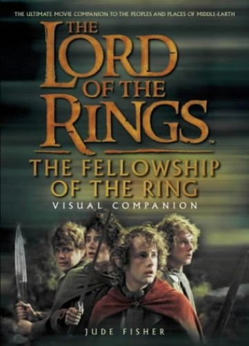 The Fellowship of the Ring Visual Companion (The Lord of the Rings) by Jude Fisher