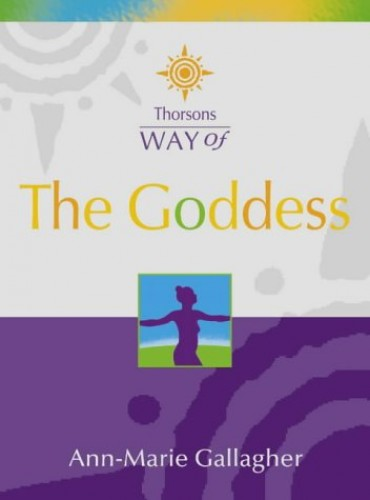 Thorsons Way of the Goddess By Ann-Marie Gallagher