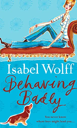 Behaving Badly by Isabel Wolff