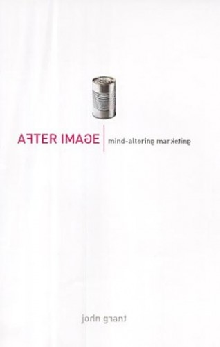 After Image: Mind-altering Marketing by John Grant