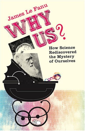 Why Us? By James Le Fanu