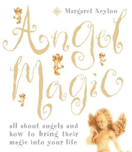 Angel Magic: All about angels and how to bring their magic into your life by Margaret Neylon