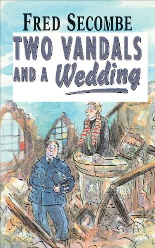 Two Vandals and a Wedding By Fred Secombe