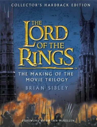 The Lord of the Rings: The Making of the Movie Trilogy By Brian Sibley