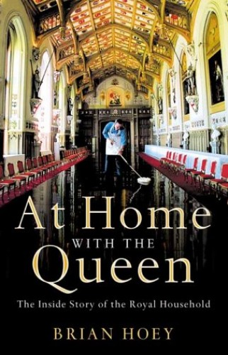 At Home with the Queen: The Inside Story of the Royal Household By Brian Hoey