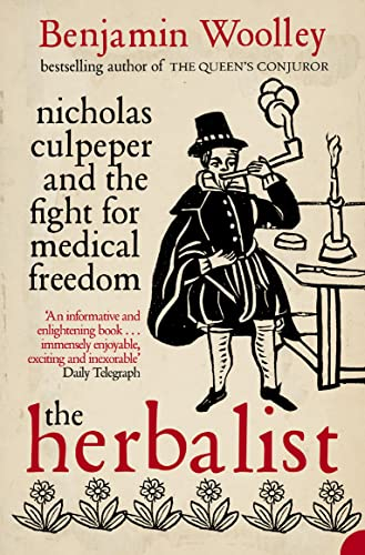 The Herbalist: Nicholas Culpeper and the Fight for Medical Freedom by Benjamin Woolley