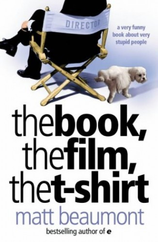 The Book, the Film, the T-shirt By Matt Beaumont