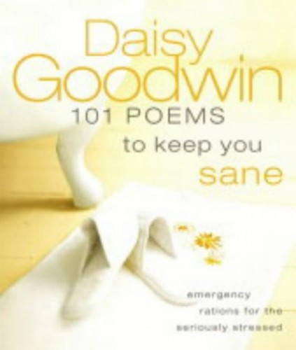 101 Poems to Keep You Sane By Edited by Daisy Goodwin