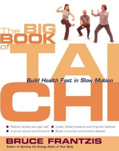 The Big Book of Tai Chi: Build Health Fast in Slow Motion By Bruce Kumar Frantzis